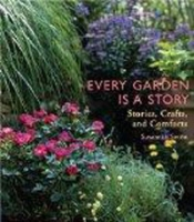 Every Garden Is a Story: Stories, Crafts, and Comforts артикул 8883d.