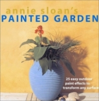 Annie Sloan's Painted Garden: 25 Easy Outdoor Paint Effects to Transform Any Surface артикул 8887d.
