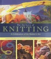 For the Love of Knitting: A Celebration of the Knitter's Art артикул 8919d.